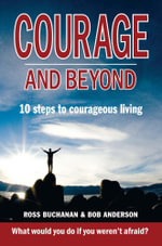 Courage And Beyond : Ten Steps to Courageous Living - Bob Anderson