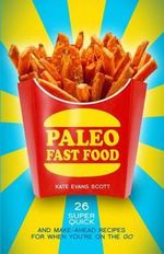 Paleo Fast Food : 26 Super Quick and Make-Ahead Recipes for When You're on the Go - Kate Evans Scott