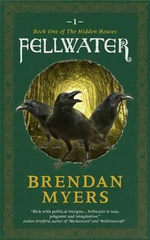 Fellwater : Book One of the Hidden Houses - Brendan Myers