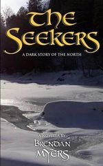 The Seekers : A Dark Story of the North - Brendan Myers