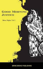 Brine Rights : Good Morning Justice - Brine Books Publishing