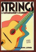 Strings : A Guitarmaker's Journey - Michael Dunn