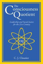 The Consciousness Quotient : Leadership and Social Justice for the 21st Century - C. J. Cloutier