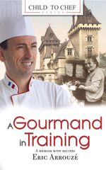 A Gourmand in Training : Child to Chef - Book 1 - Eric Arrouze