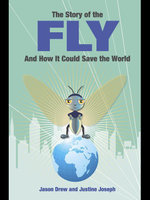 The Story of the Fly : ..and How It Could Save the World - Jason Drew