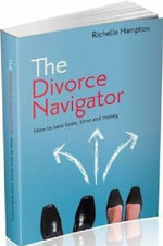 The Divorce Navigator : How to save time, tears and money - Richelle Hampton