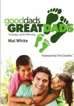 Good Dads, Great Dads - Mal White