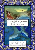 Two Selkie Stories from Scotland - Kate Forsyth
