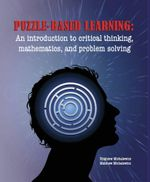 Puzzle-Based Learning (3rd Edition) : An Introduction to Critical Thinking, Mathematics, and Problem Solving - Zbigniew Michalewicz