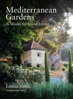 Mediterranean Gardens : A Model for Good Living - Louisa Jones