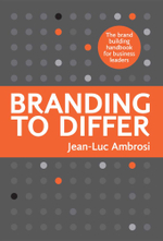 Branding to Differ : The Brand Building Handbook for Business Leaders. - Jean-Luc Ambrosi