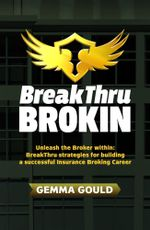 BreakThru Brokin : Unleash the Broker Within - Gemma Gould