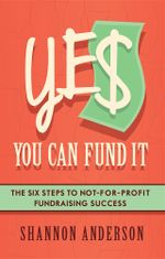 YES You Can Fund It : The Six Steps to Not-For-Profit Fundraising Success - Shannon Anderson