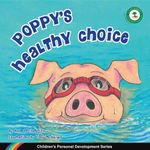 Poppy's Healthy Choice : Children's Personal Development Series - Rob Hill