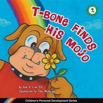 T-Bone Finds His Mojo : Children's Personal Development Series - Rob Hill