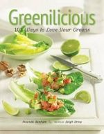 Greenilicious : 101 Ways to Love Your Greens - Amanda Benham