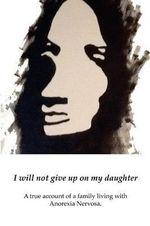 I Will Not Give Up on My Daughter : A True Account of a Family Living with Anorexia Nervosa - Grace Summer