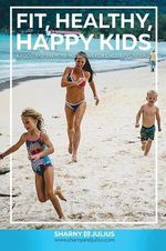 Fit, Healthy, Happy Kids - Julius Kieser