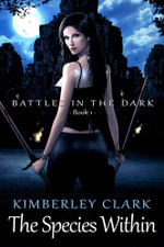 The Species Within - Battles in the Dark - Book 1 - Kimberley Clark
