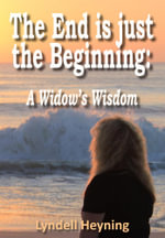 The End Is Just the Beginning : A Widow's Wisdom - Lyndell Heyning