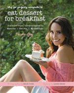 Why it's Perfectly Acceptable to Eat Dessert for Breakfast : 40 Guilt-Free Recipes & Nourishing Inspiration - Nicole Joy