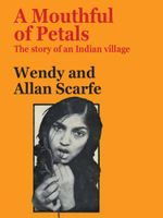 A Mouthful of Petals : The Story of an Indian Village - Allan Scarfe