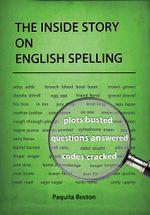 The Inside Story on English Spelling - Paquita Boston