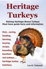 Heritage Turkeys. Raising Heritage Breed Turkeys Must Have Guide Facts and Information Pets, Caring, Feeding, Farming, Buying, Recipe, Breeding, Bourb - Les Tekcard