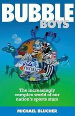 Bubble Boys : The increasingly complex world of our nation's sports stars - Michael Blucher