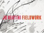 Jo Bertini Fieldwork - Jo Bertini