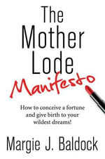 The Mother Lode Manifesto - Margie J Baldock