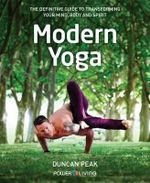 Modern Yoga : The Definitive Guide To Transforming Your Mind, Body and Spirit - Duncan Peak
