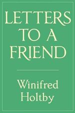 Letters to a Friend - Winifred Holtby