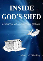 Inside God's Shed : Memoirs of an Intensive Care Specialist - Lindsay Ian Worthley