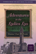 Adventures in the Ladies Loo : Stories from the Red Cross Tea Rooms - Donna Clare Williams