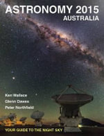 Astronomy 2015 Australia : Your Guide to the Night Sky - Ken Wallace