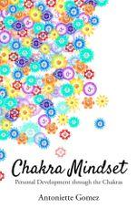 Chakra Mindset : Personal Development Through the Chakras - Antoniette Gomez