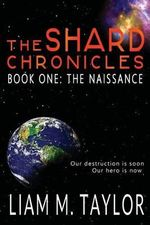 The Shard Chronicles : Book One: The Naissance - Liam M Taylor