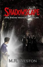 Shadowscape : The Stevie Vegas Chronicles - M R Weston