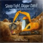 Sleep Tight, Digger Dan! : A good night story from the construction site - Dörte Horn
