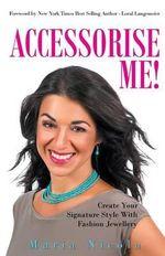 Accessorise Me! : Create Your Signature Style with Fashion Jewellery - Maria Nicola