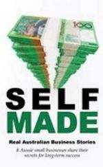 Self-Made : Real Australian Business Stories - Various