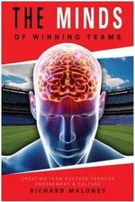 The Minds of Winning Teams : Creating Team Success Through Engagement and Culture - Richard Maloney
