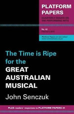 The Time is Ripe for the Great Australian Musical - John Senczuk