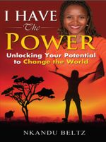 I Have The Power : Unlocking Your Potential To Change The World - Nkandu Beltz