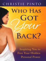 Who Has Got Your Back? : Inspiring You To Free Your Hidden Personal Power! - Christie Pinto