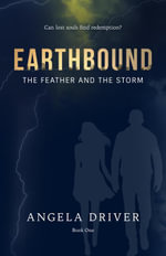 Earthbound - The Feather and the Storm : The Feather and the Storm - Angela Driver