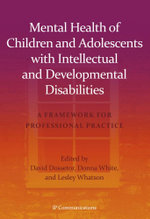 Mental Health of Children and Adolescents with Intellectual and Developmental Disabilities : A framework for professional practice