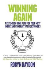 Winning Again : A Retention Game Plan for Your Most Important Contracts and Customers - Robyn Haydon