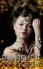Bound by Love : A Bound Erotic Fantasy - S E Gilchrist